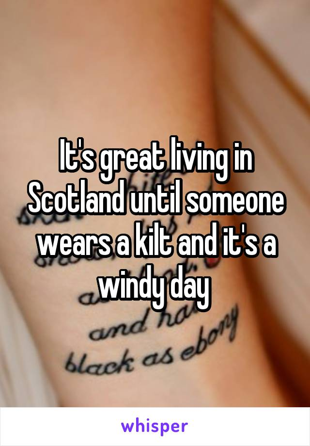 It's great living in Scotland until someone wears a kilt and it's a windy day