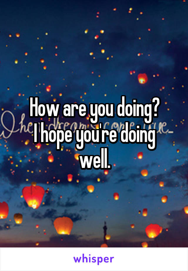 How are you doing? I hope you're doing well.