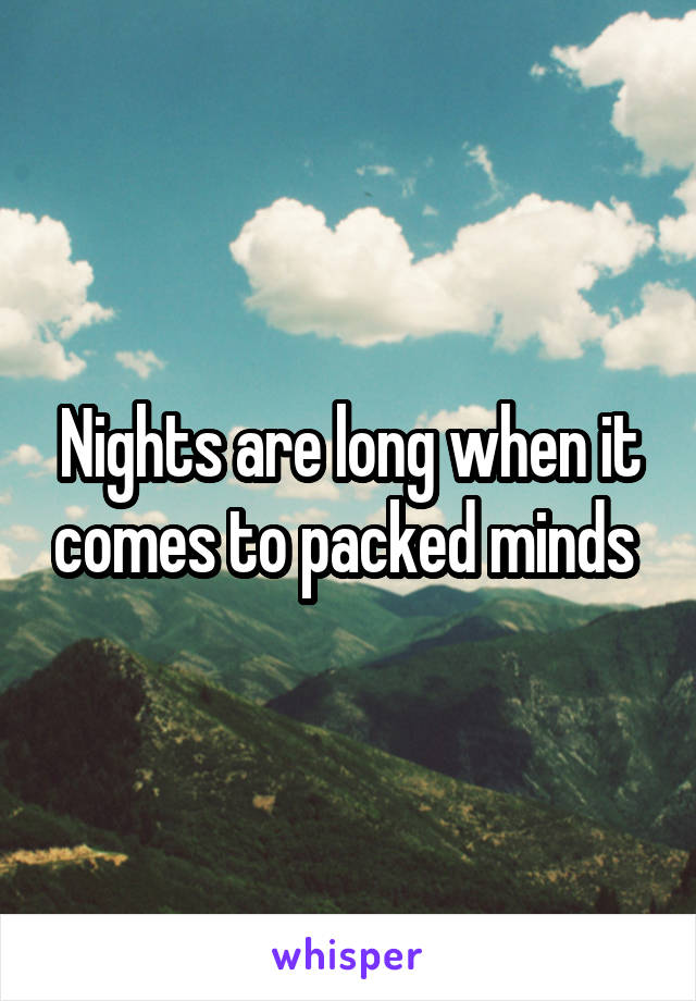 Nights are long when it comes to packed minds