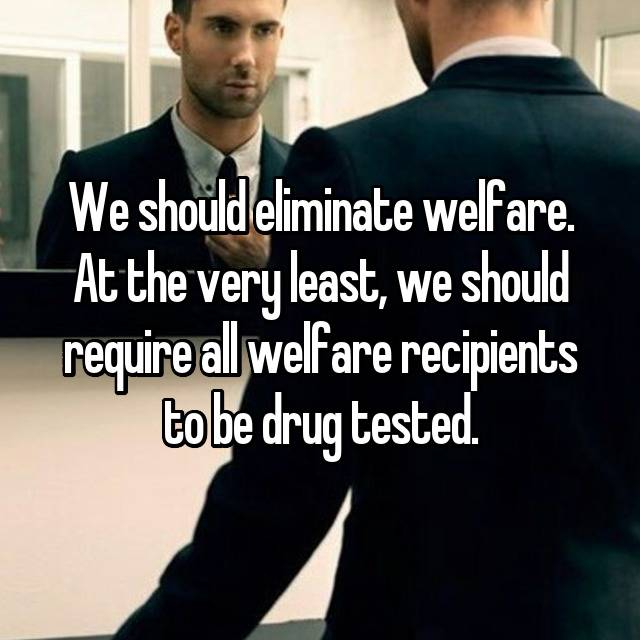 should welfare recipients be drug tested