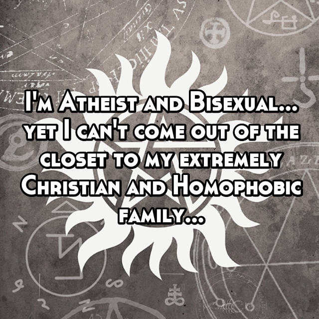 I'm Atheist and Bisexual... yet I can't come out of the closet to my extremely Christian and Homophobic family...