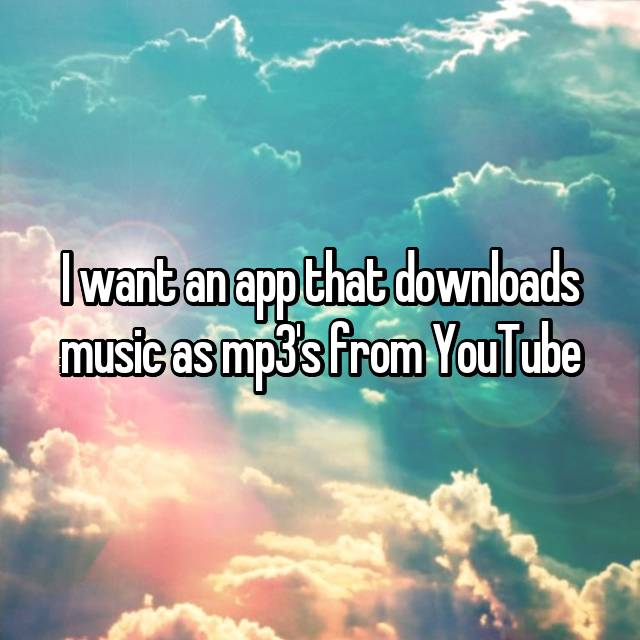 I want an app that downloads music as mp3's from YouTube