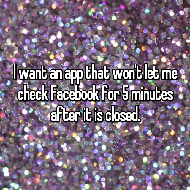 I want an app that won't let me check Facebook for 5 minutes after it is closed.