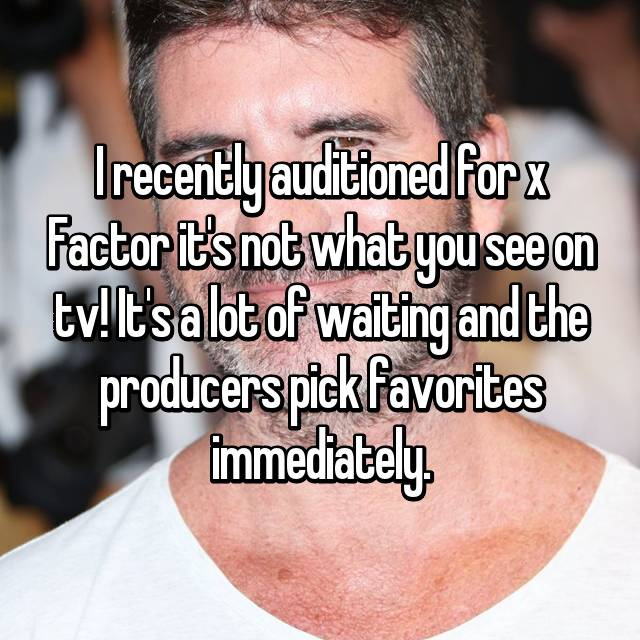 I recently auditioned for x Factor it's not what you see on tv! It's a lot of waiting and the producers pick favorites immediately.