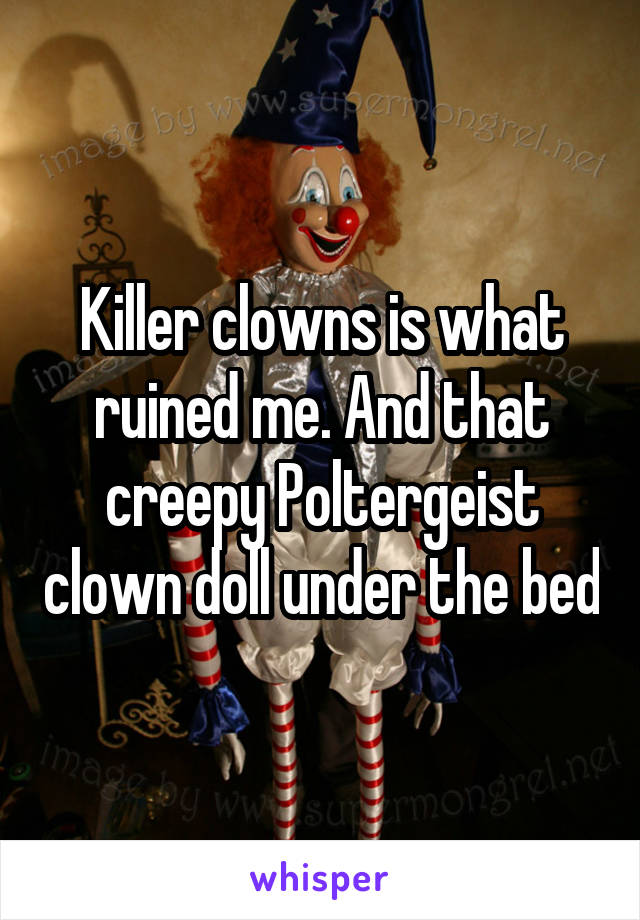 Killer Clowns Is What Ruined Me And That Creepy Poltergeist Clown