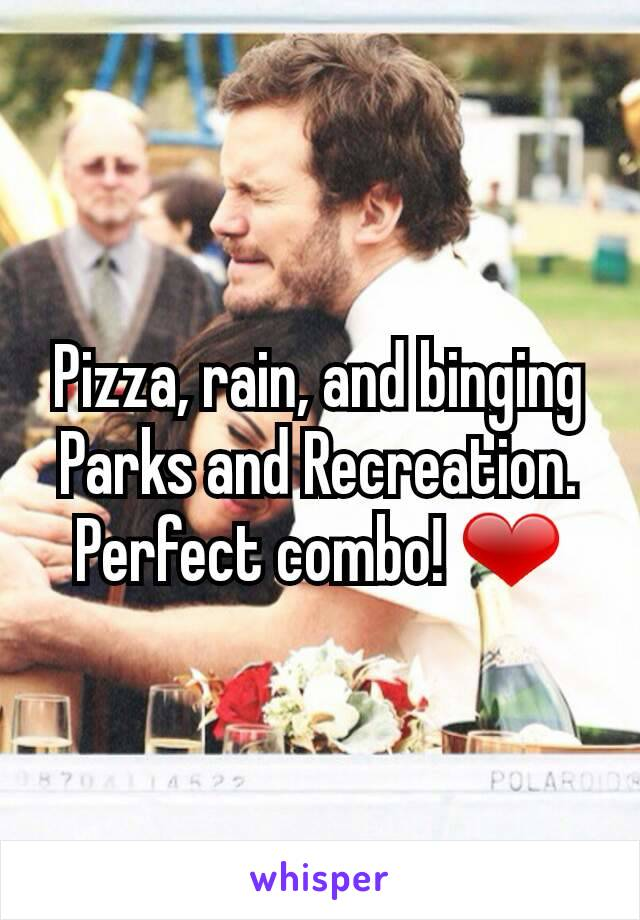 Pizza, rain, and binging Parks and Recreation. Perfect combo! ❤