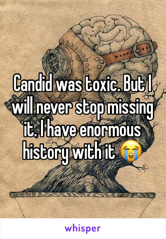 Candid was toxic. But I will never stop missing it. I have enormous history with it 😭