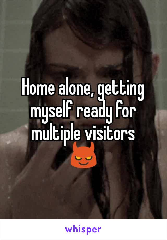 Home alone, getting myself ready for multiple visitors 😈
