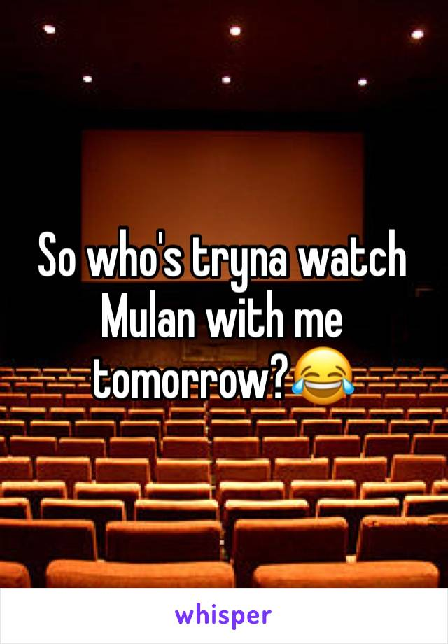 So who's tryna watch Mulan with me tomorrow?😂
