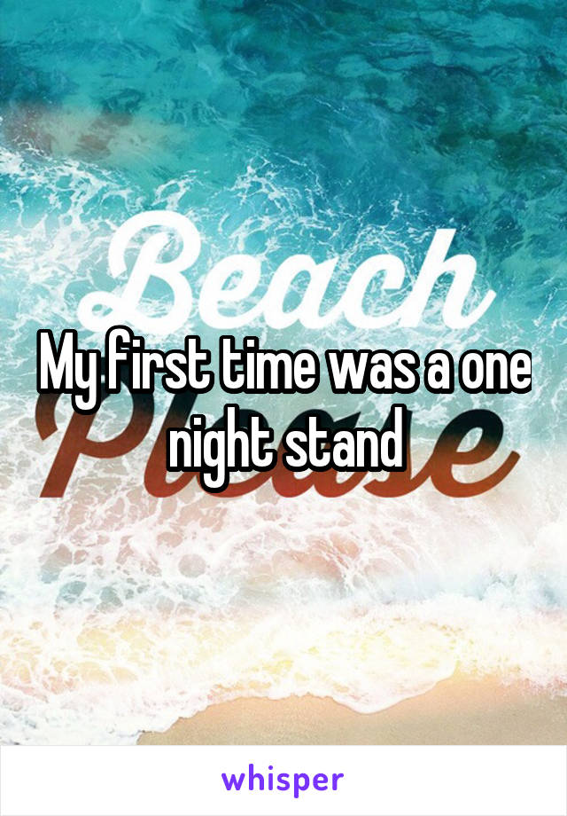 My first time was a one night stand