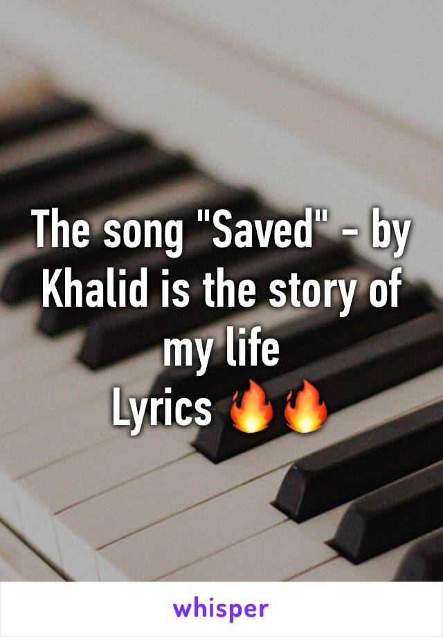 """The song """"Saved"""" - by Khalid is the story of my life Lyrics 🔥🔥"""