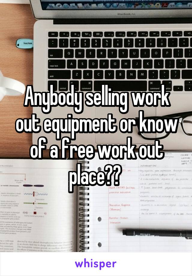 Anybody selling work out equipment or know of a free work out place??