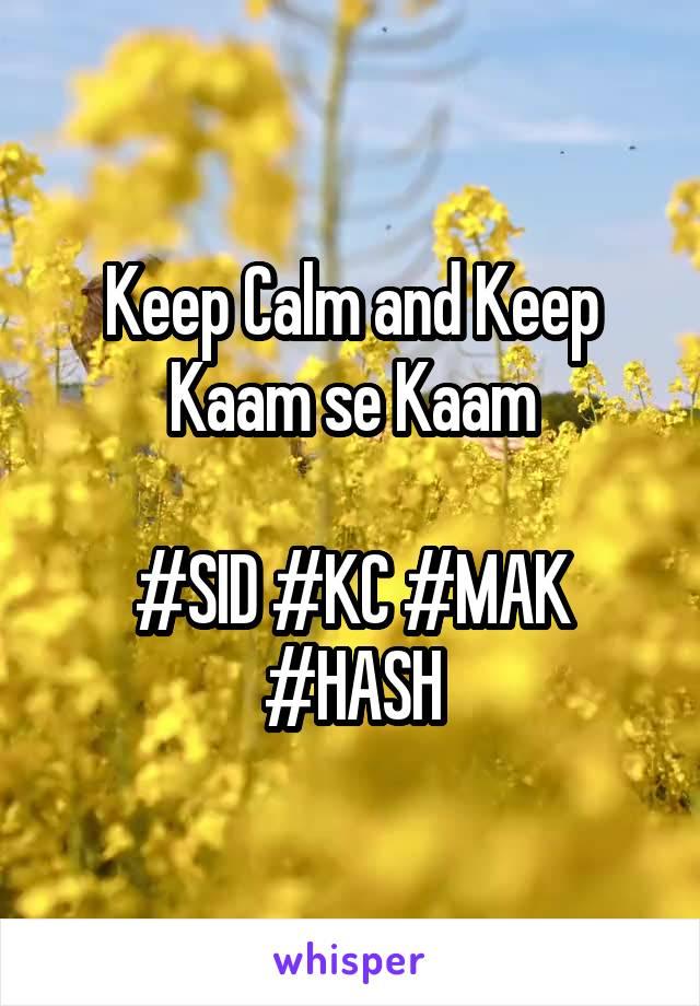 Keep Calm and Keep Kaam se Kaam  #SID #KC #MAK #HASH