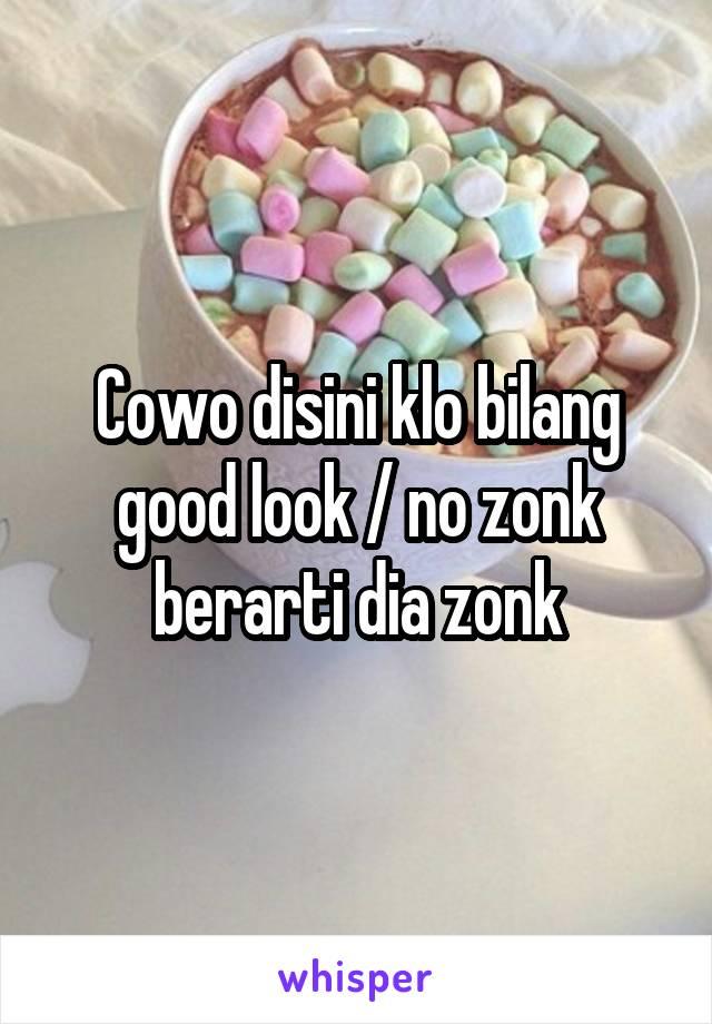 Cowo disini klo bilang good look / no zonk berarti dia zonk