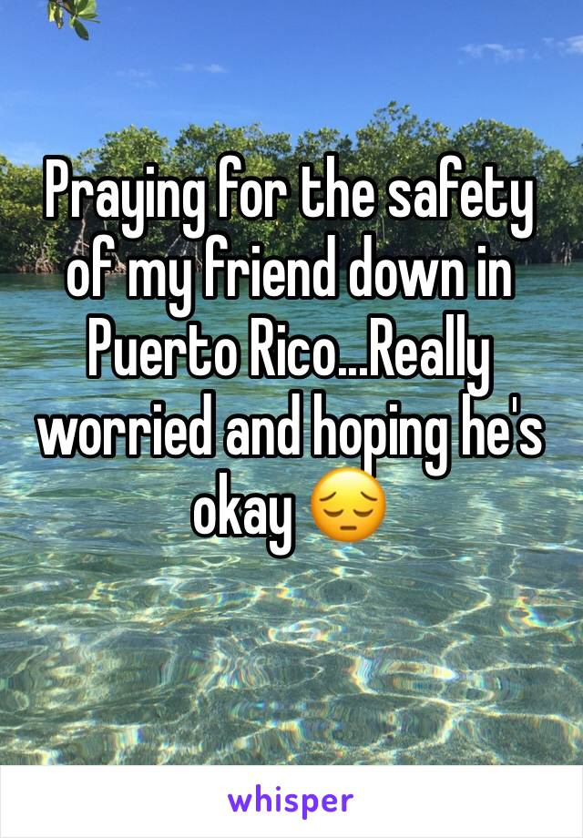 Praying for the safety of my friend down in Puerto Rico...Really worried and hoping he's okay 😔