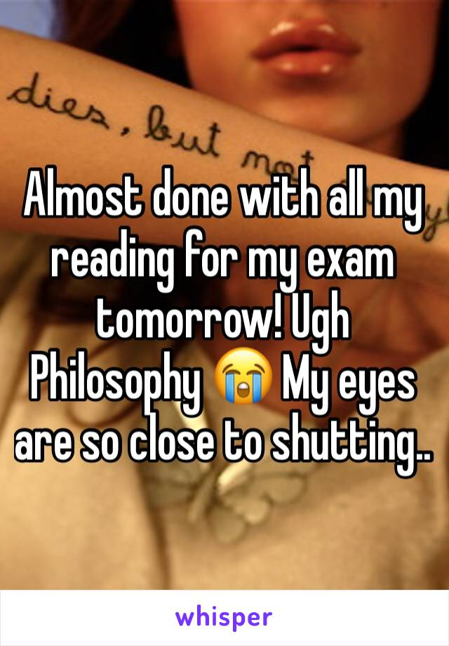 Almost done with all my reading for my exam tomorrow! Ugh Philosophy 😭 My eyes are so close to shutting..