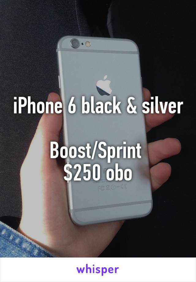 iPhone 6 black & silver  Boost/Sprint  $250 obo