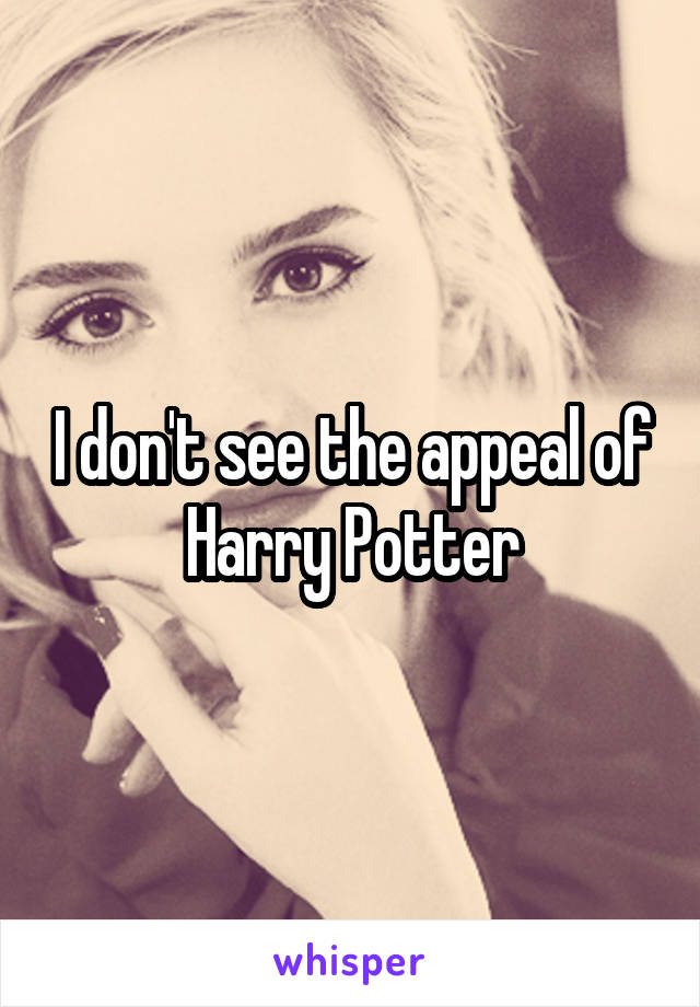 I don't see the appeal of Harry Potter