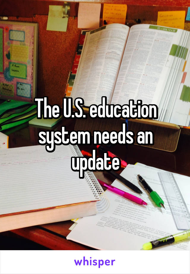 The U.S. education system needs an update