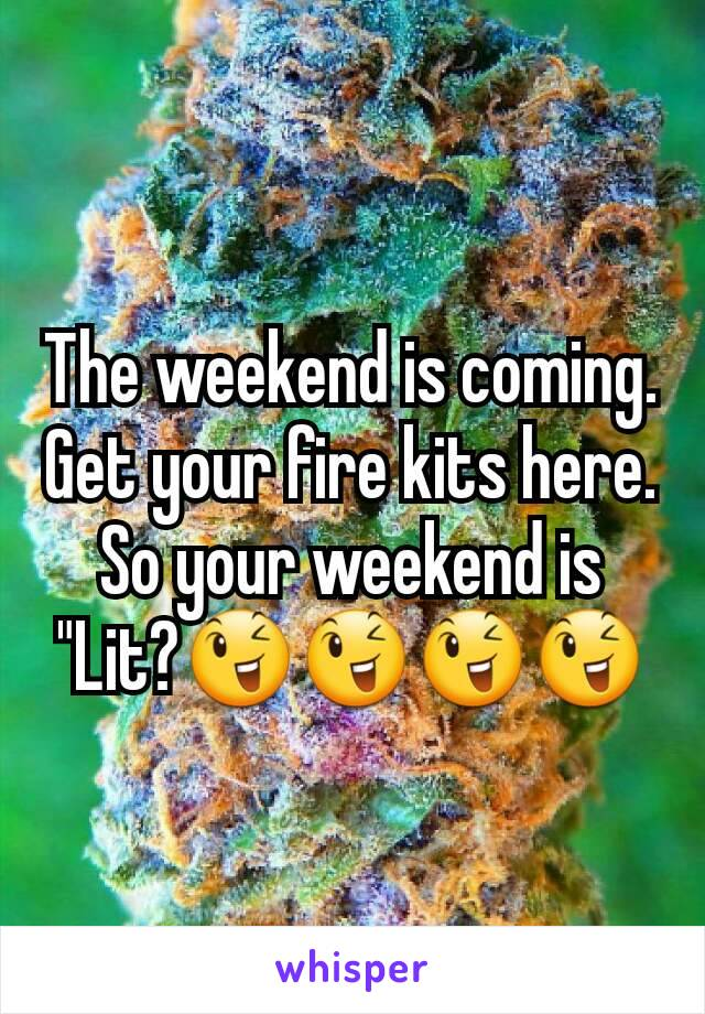 """The weekend is coming. Get your fire kits here. So your weekend is """"Lit?😉😉😉😉"""