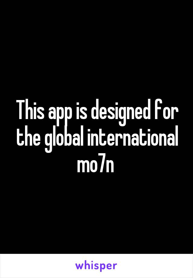 This app is designed for the global international mo7n