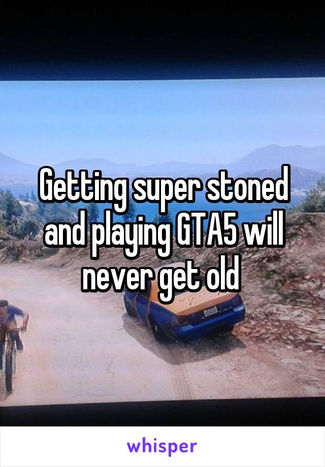 Getting super stoned and playing GTA5 will never get old