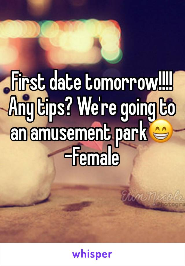 First date tomorrow!!!! Any tips? We're going to an amusement park😁 -Female