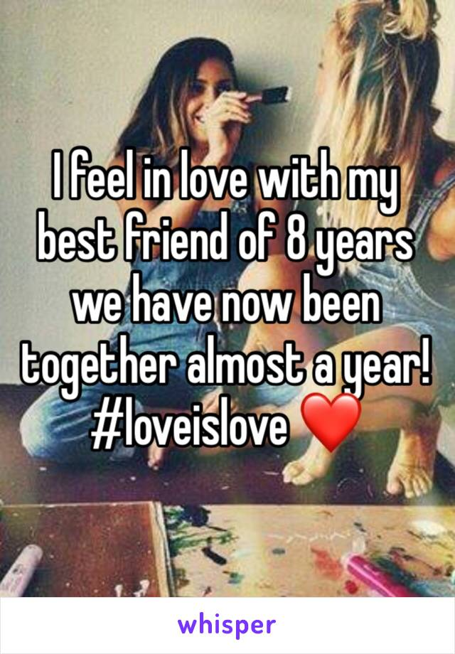 I feel in love with my best friend of 8 years we have now been together almost a year! #loveislove ❤️
