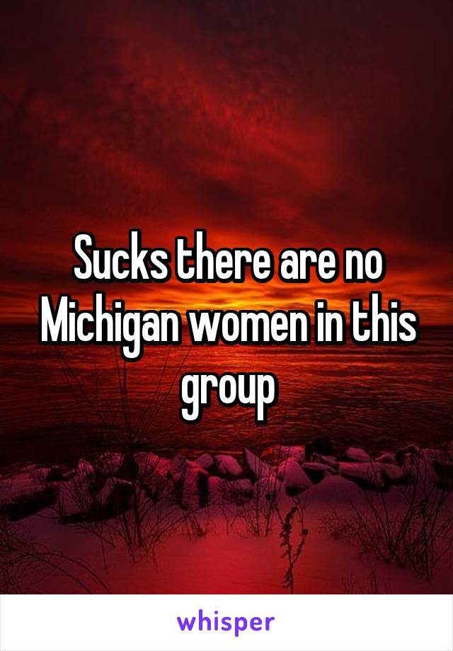 Sucks there are no Michigan women in this group