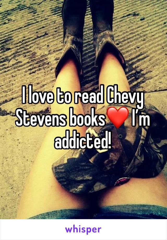 I love to read Chevy Stevens books❤️ I'm addicted!