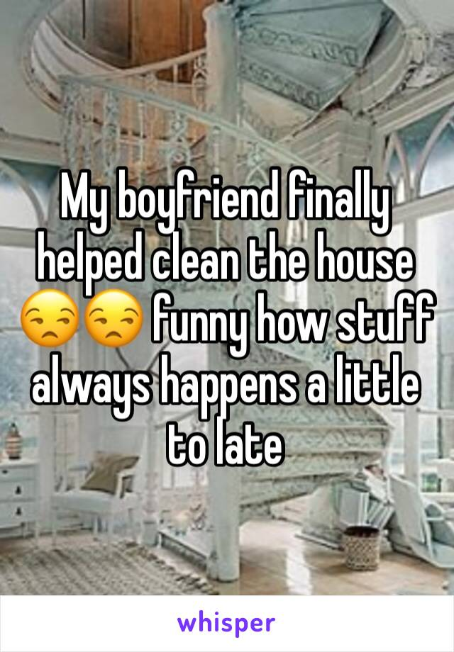 My boyfriend finally helped clean the house 😒😒 funny how stuff always happens a little to late