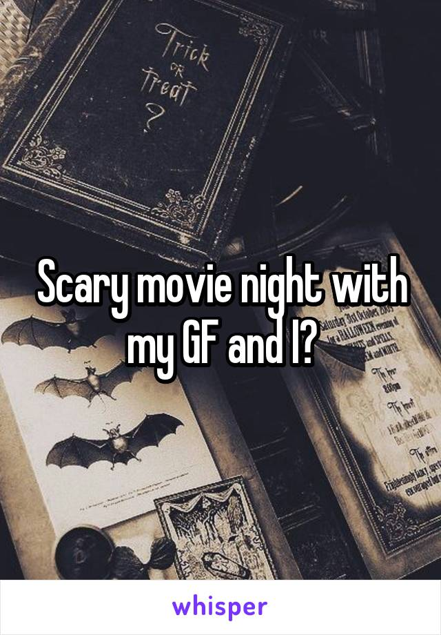 Scary movie night with my GF and I?