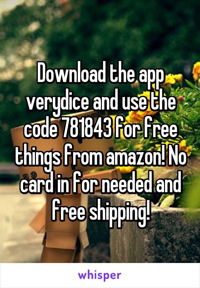 Download the app verydice and use the code 781843 for free things from amazon! No card in for needed and free shipping!