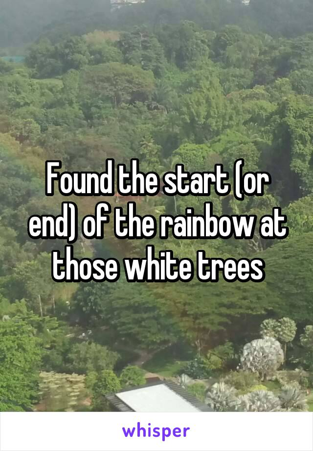 Found the start (or end) of the rainbow at those white trees