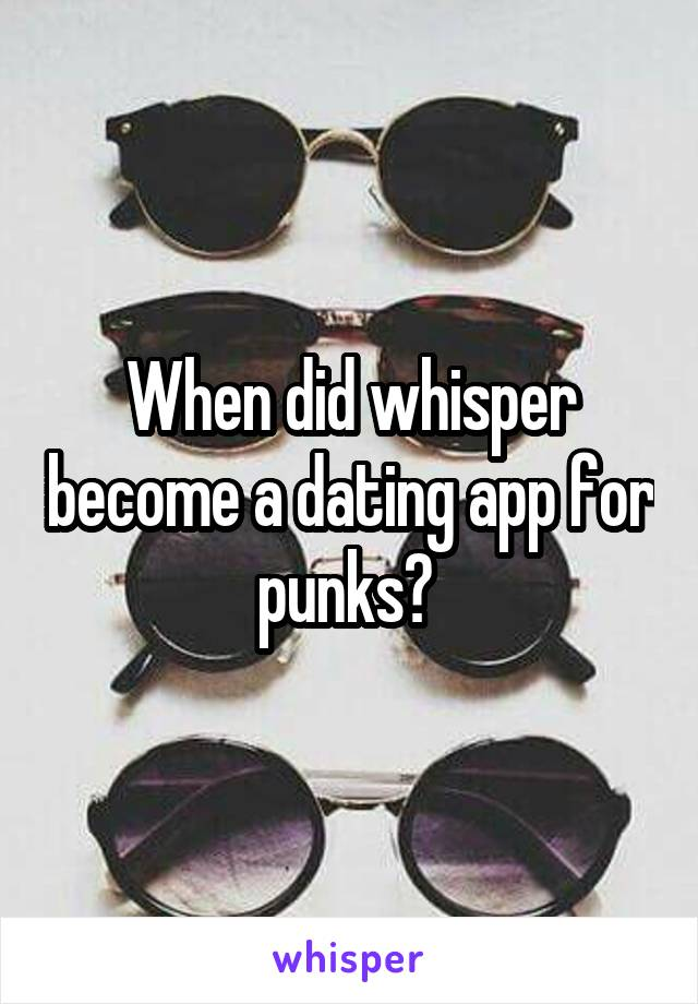 When did whisper become a dating app for punks?