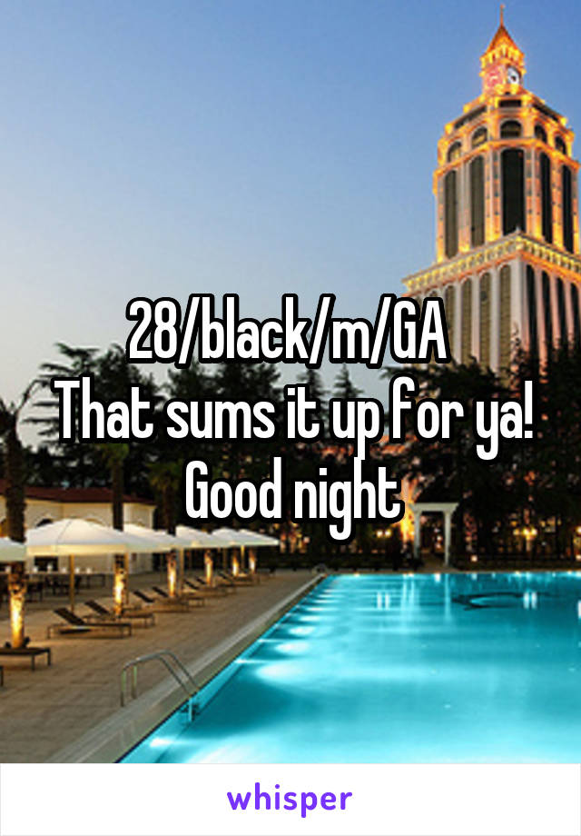 28/black/m/GA  That sums it up for ya! Good night