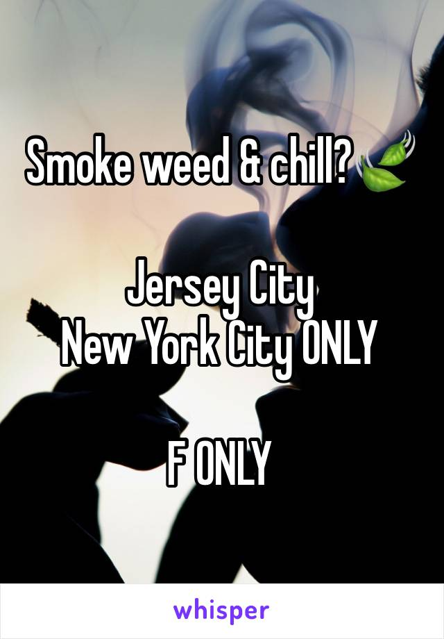 Smoke weed & chill?🍃  Jersey City  New York City ONLY   F ONLY
