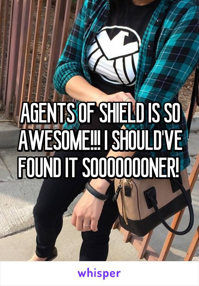 AGENTS OF SHIELD IS SO AWESOME!!! I SHOULD'VE FOUND IT SOOOOOOONER!