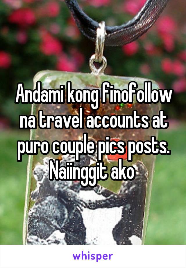 Andami kong finofollow na travel accounts at puro couple pics posts. Naiinggit ako