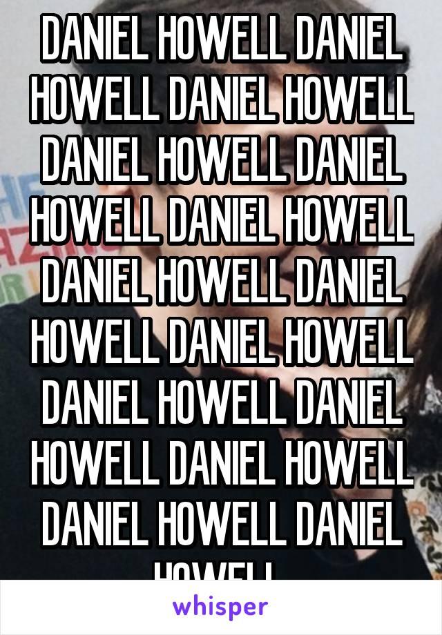 DANIEL HOWELL DANIEL HOWELL DANIEL HOWELL DANIEL HOWELL DANIEL HOWELL DANIEL HOWELL DANIEL HOWELL DANIEL HOWELL DANIEL HOWELL DANIEL HOWELL DANIEL HOWELL DANIEL HOWELL DANIEL HOWELL DANIEL HOWELL