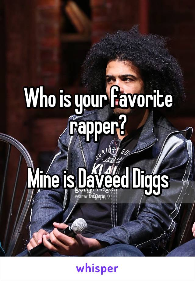 Who is your favorite rapper?  Mine is Daveed Diggs
