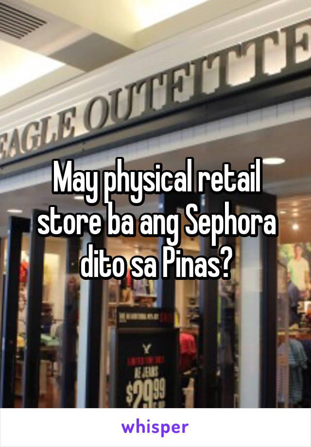 May physical retail store ba ang Sephora dito sa Pinas?