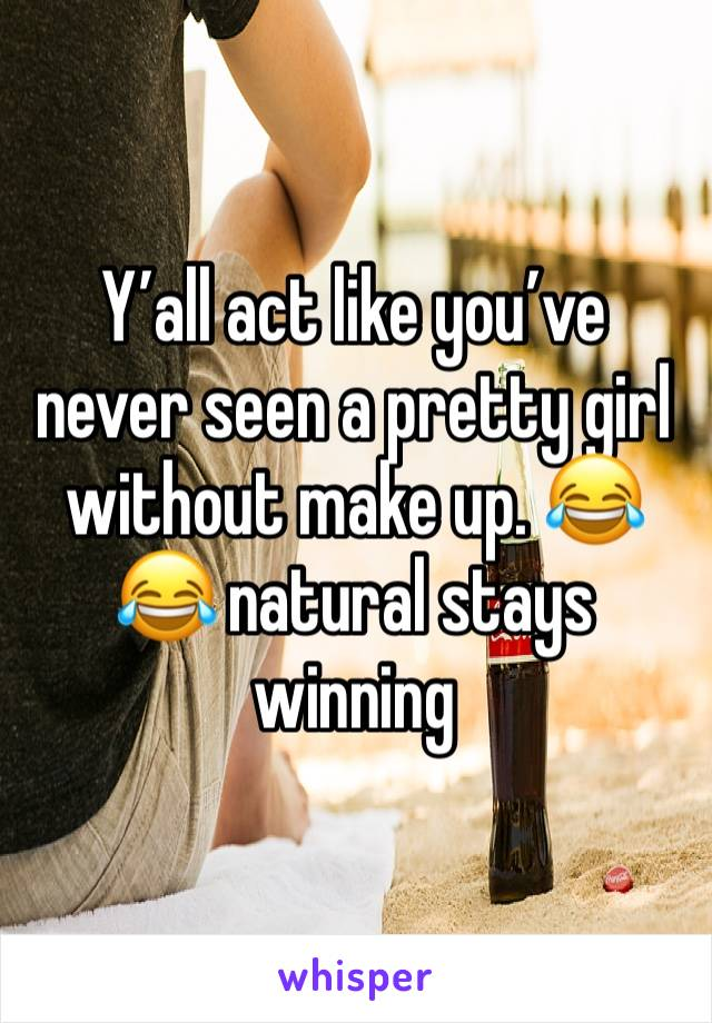 Y'all act like you've never seen a pretty girl without make up. 😂😂 natural stays winning