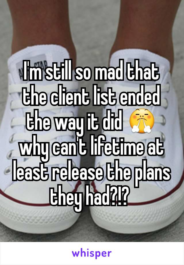 I'm still so mad that the client list ended the way it did 😤 why can't lifetime at least release the plans they had?!?