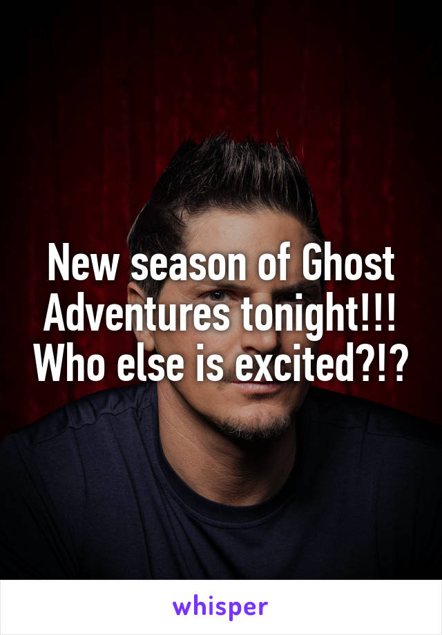 New season of Ghost Adventures tonight!!! Who else is excited?!?