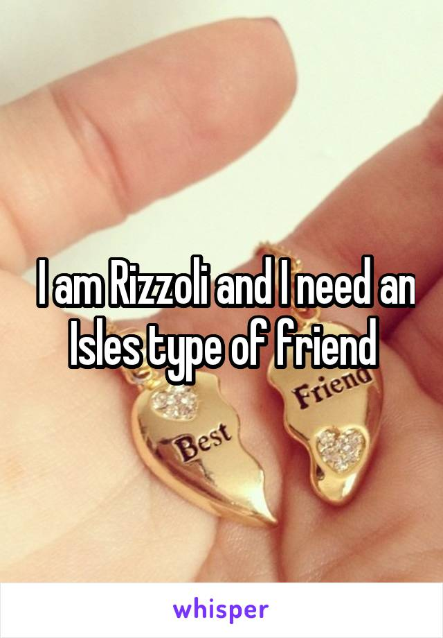 I am Rizzoli and I need an Isles type of friend