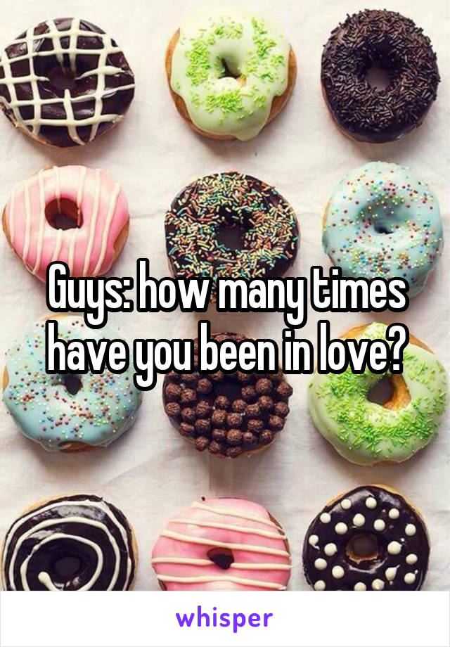 Guys: how many times have you been in love?