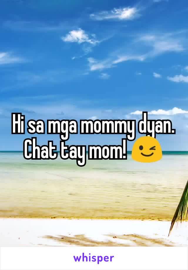 Hi sa mga mommy dyan. Chat tay mom! 😉