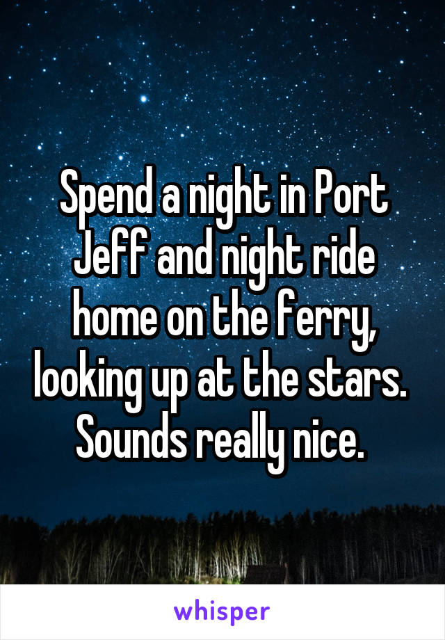 Spend a night in Port Jeff and night ride home on the ferry, looking up at the stars.  Sounds really nice.
