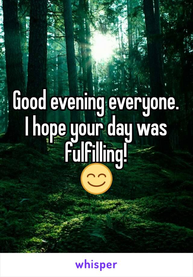 Good evening everyone. I hope your day was fulfilling! 😊